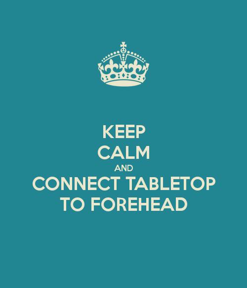 keepcalmandconnecttabletoptoforehead