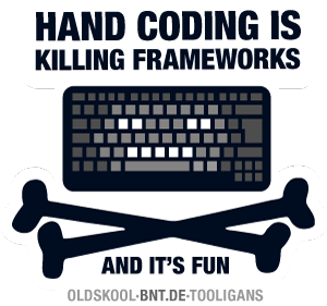 My sticker for bnt.de: Handcoding is killing frameworks, and it′s fun